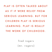 Wise words from Mr. Rogers on the importance of play in children's education taken seriously by toddlers in forest school.