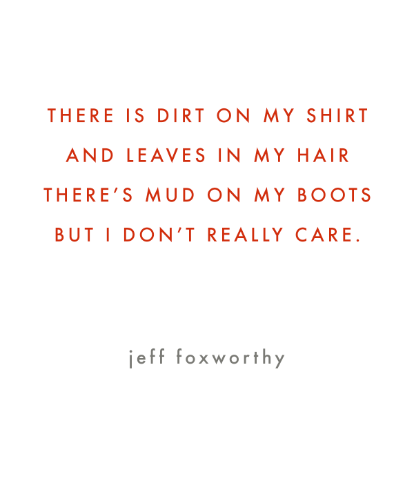 Jeff Foxworthy's wise poem about children and their love of dirt - just as it should be and a great inspiration for forest schools.